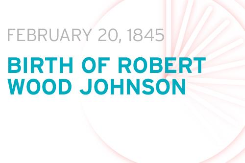 Birth of Robert Wood Johnson