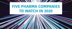 20 for 2020 – Five pharma companies to watch
