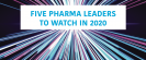 Five pharma leaders 20 for 2020