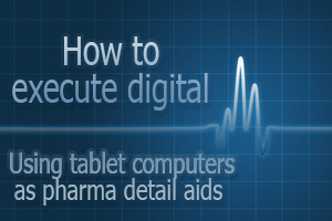 How to execute digital - tablet computers pharma detail aids