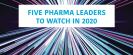 Five pharma leaders 20 for 2020