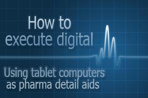 How to execute digital - tablet computers pharma detail aids