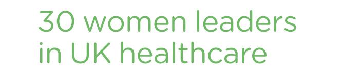 30 Women Leaders in UK Healthcare